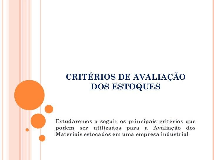 CRITÉRIOS DE AVALIAÇÃO        DOS ESTOQUESEstudaremos a seguir os principais critérios quepodem ser utilizados para a Aval...