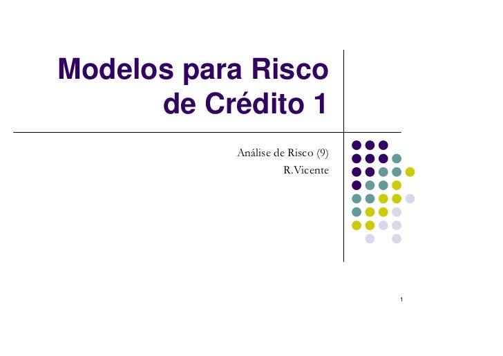 Modelos para Risco      de Crédito 1           Análise de Risco (9)                     R.Vicente                         ...