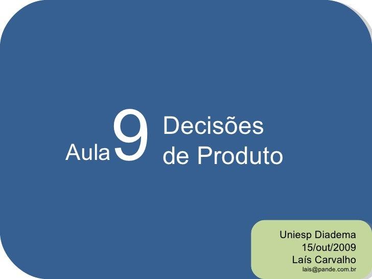 Aula 9 Uniesp Diadema 15/out/2009 Laís Carvalho [email_address] Decisões de Produto