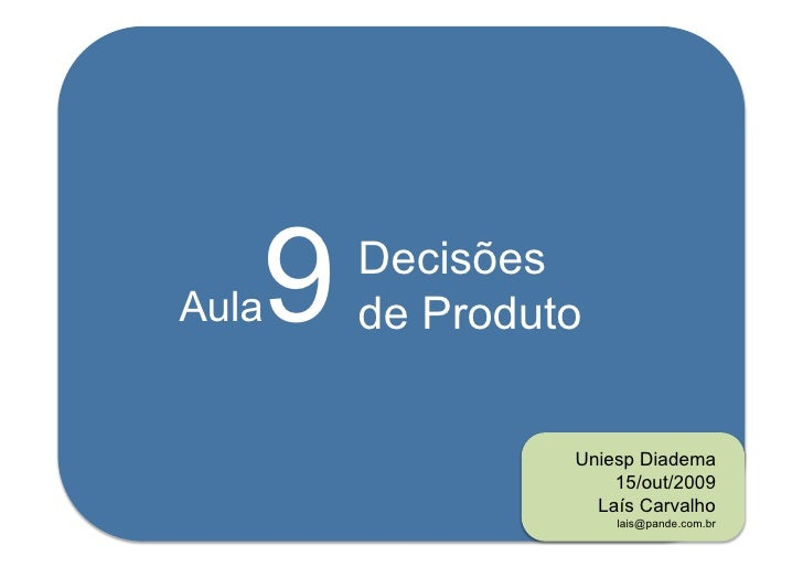 Aula   9   Decisões            de Produto                      Uniesp Diadema                         15/out/2009         ...
