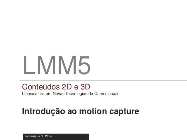 LMM5  Conteúdos 2D e 3D  Licenciatura em Novas Tecnologia da Comunicação  LMM5  Conteúdos 2D e 3D  Licenciatura em Novas T...