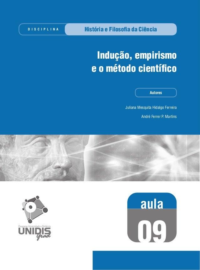 Juliana Mesquita Hidalgo Ferreira André Ferrer P. Martins História e Filosofia da Ciência Indução, empirismo e o método cie...