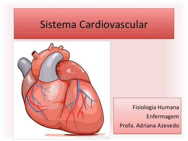 Sistema CardiovascularSistema Cardiovascular Fisiologia Humana Enfermagem Profa. Adriana Azevedo Fisiologia Humana Enferma...