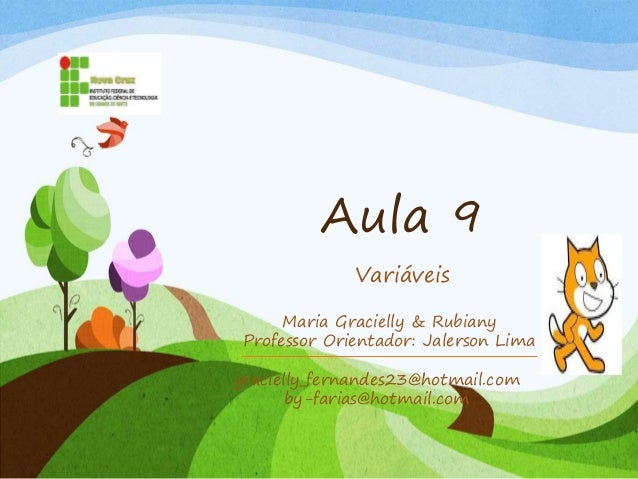 Aula 9 Variáveis gracielly_fernandes23@hotmail.com by-farias@hotmail.com Maria Gracielly & Rubiany Professor Orientador: J...