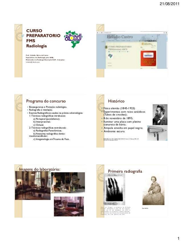 21/08/20111CURSOPREPARATORIOFMSRadiologiaProf. Heládio Neiva de CastroEspecialista em Radiologia pela UERJMestrando em Pat...