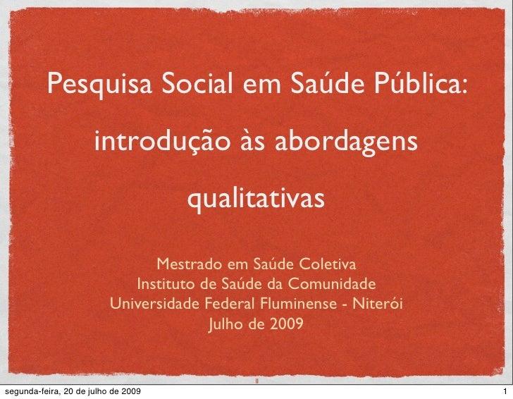 Pesquisa Social em Saúde Pública:                       introdução às abordagens                                      qual...