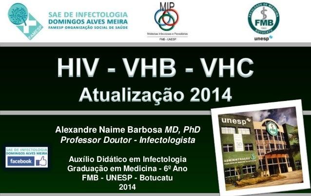 Alexandre Naime Barbosa MD, PhD  Professor Doutor - Infectologista  Auxílio Didático em Infectologia  Graduação em Medicin...