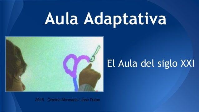 Aula Adaptativa El Aula del siglo XXI 2015 - Cristina Alconada / José Dulac