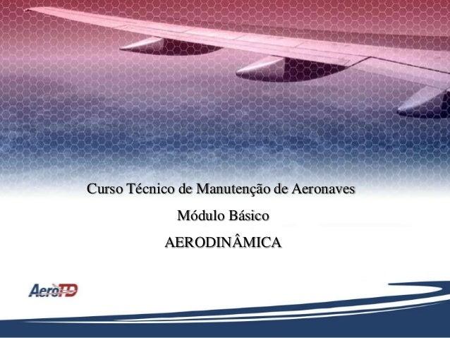 Curso Técnico de Manutenção de Aeronaves Módulo Básico AERODINÂMICA