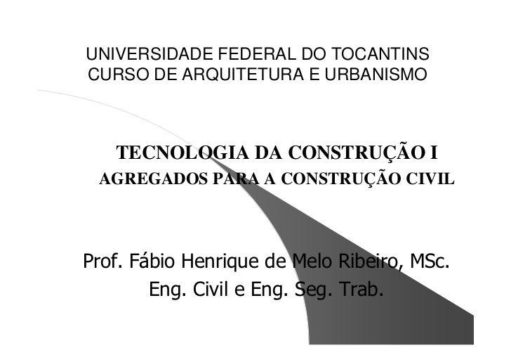 UNIVERSIDADE FEDERAL DO TOCANTINS CURSO DE ARQUITETURA E URBANISMO       TECNOLOGIA DA CONSTRUÇÃO I  AGREGADOS PARA A CONS...