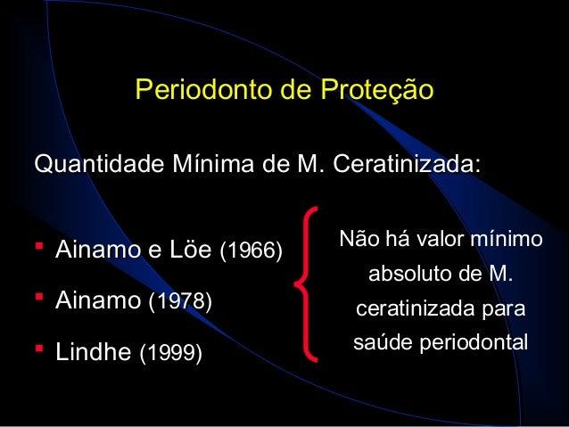 Periodonto de ProteçãoPeriodonto de Proteção Quantidade Mínima de M. Ceratinizada:Quantidade Mínima de M. Ceratinizada:  ...