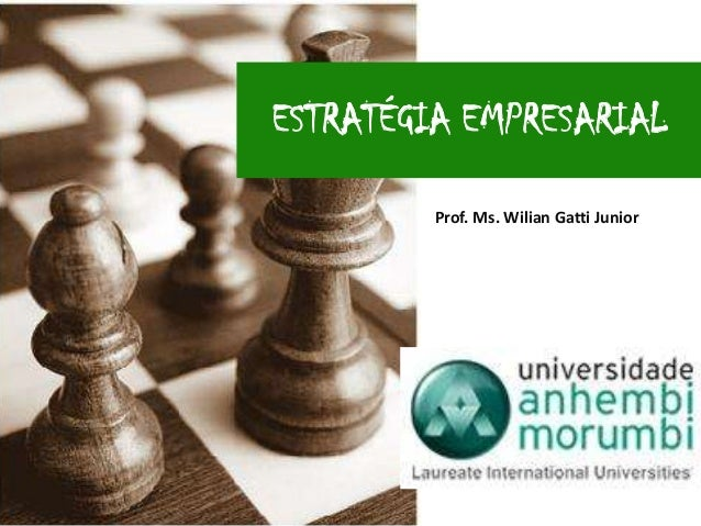 ESTRATÉGIA EMPRESARIAL         Prof. Ms. Wilian Gatti Junior