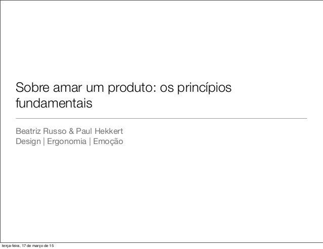 Sobre amar um produto: os princípios fundamentais Beatriz Russo & Paul Hekkert Design | Ergonomia | Emoção terça-feira, 17...