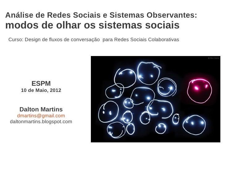 Análise de Redes Sociais e Sistemas Observantes:modos de olhar os sistemas sociaisCurso: Design de fluxos de conversação p...