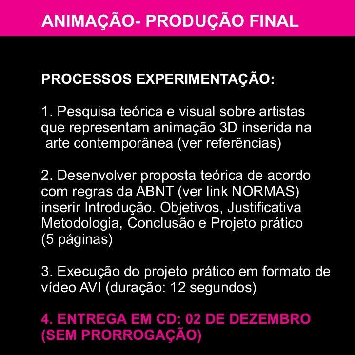 ANIMAÇÃO- PRODUÇÃO FINALPROCESSOS EXPERIMENTAÇÃO:1. Pesquisa teórica e visual sobre artistasque representam animação 3D in...