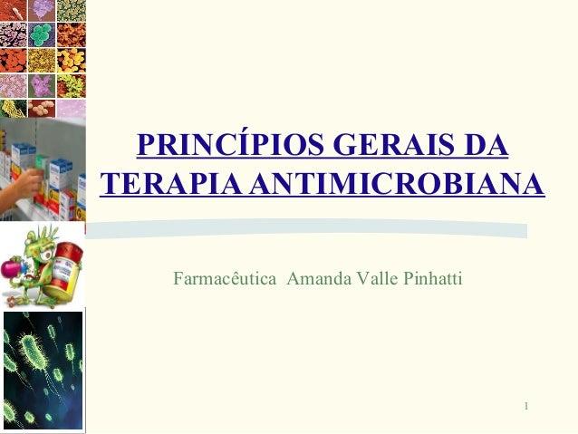 PRINCÍPIOS GERAIS DATERAPIA ANTIMICROBIANA   Farmacêutica Amanda Valle Pinhatti                                        1