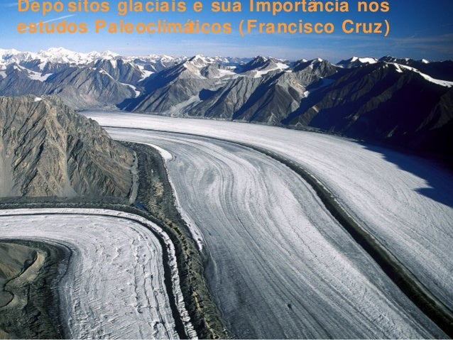 Depó sitos glaciais e sua Importância nos estudos Paleoclimáticos (Francisco Cruz)