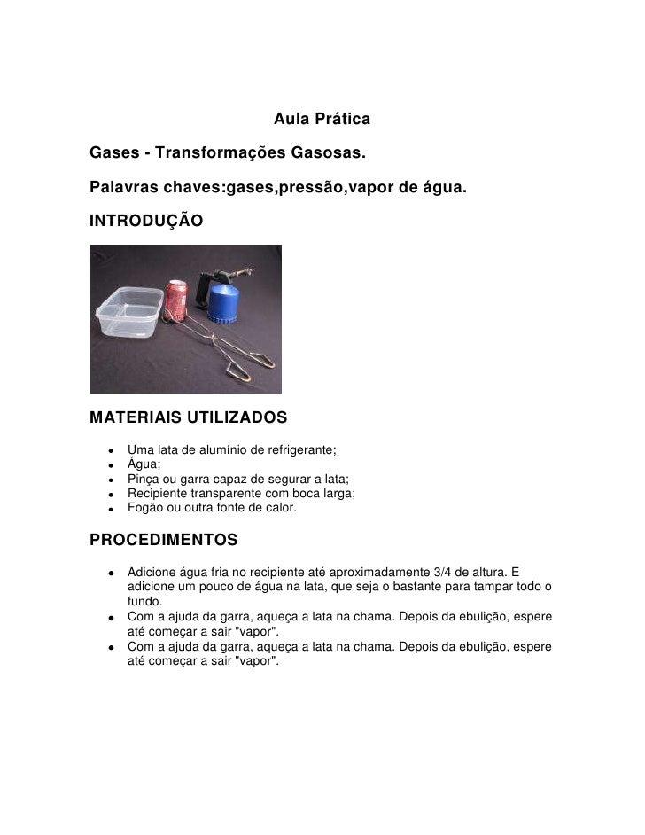 Aula Prática<br />Gases - Transformações Gasosas.<br />Palavras chaves:gases,pressão,vapor de água.<br />INTRODUÇÃO<br />M...