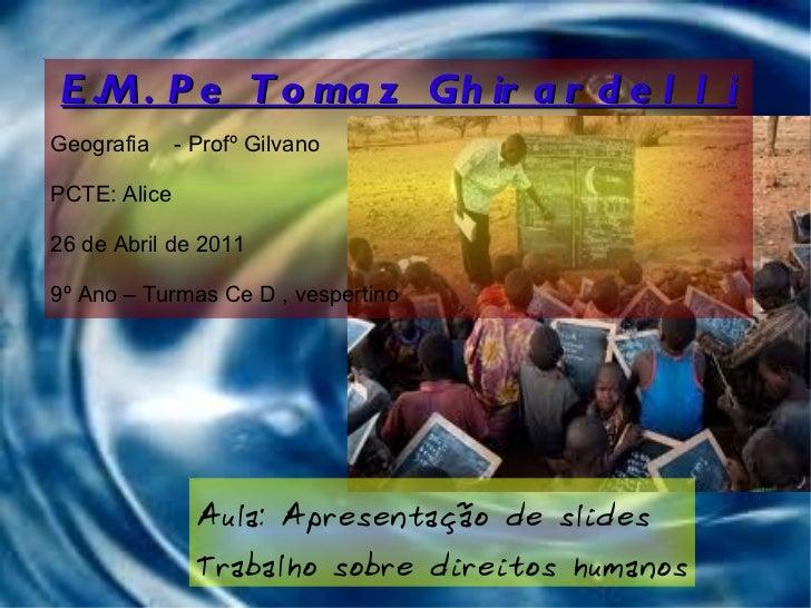 E.M. Pe Tomaz Ghirardelli Geografia  - Profº Gilvano PCTE: Alice 26 de Abril de 2011 9º Ano – Turmas Ce D , vespertino Aul...
