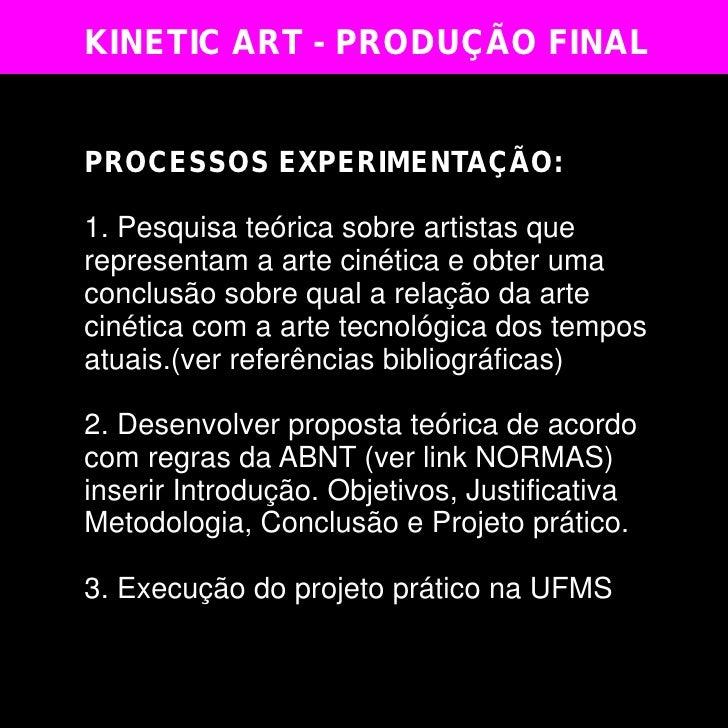 KINETIC ART - PRODUÇÃO FINALPROCESSOS EXPERIMENTAÇÃO:1. Pesquisa teórica sobre artistas querepresentam a arte cinética e o...
