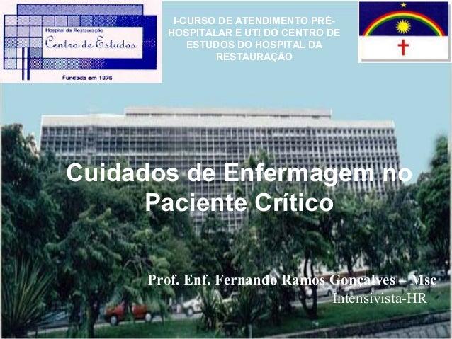 I-CURSO DE ATENDIMENTO PRÉHOSPITALAR E UTI DO CENTRO DE ESTUDOS DO HOSPITAL DA RESTAURAÇÃO  Cuidados de Enfermagem no Paci...