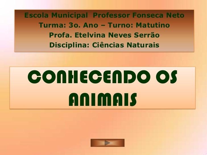 Escola Municipal Professor Fonseca Neto   Turma: 3o. Ano – Turno: Matutino      Profa. Etelvina Neves Serrão      Discipli...