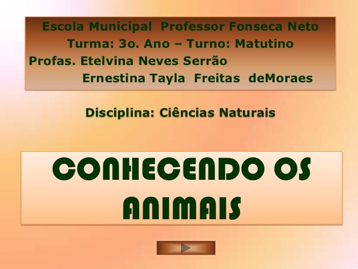 Escola Municipal Professor Fonseca Neto     Turma: 3o. Ano – Turno: MatutinoProfas. Etelvina Neves Serrão        Ernestina...