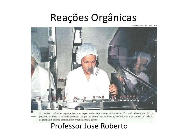 Reações Orgânicas<br />                     Professor José Roberto<br />