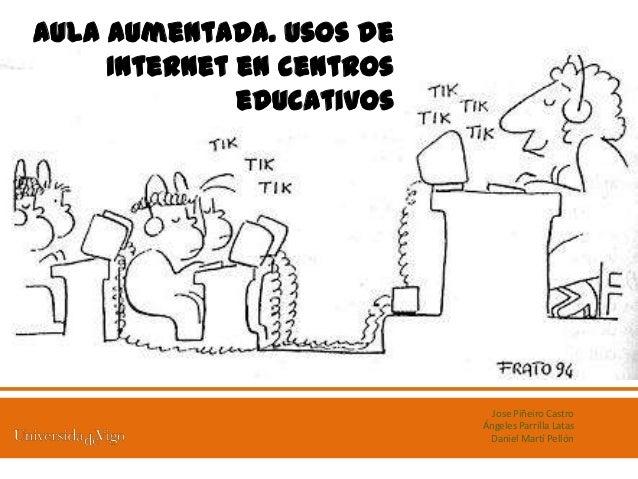 Aula aumentada. Usos de     Internet en centros              educativos                             Jose Piñeiro Castro   ...