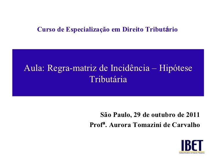 Curso de Especializaç ão em Direito Tribut á rio São Paulo, 29 de outubro de 2011 Prof ª . Aurora Tomazini de Carvalho Aul...