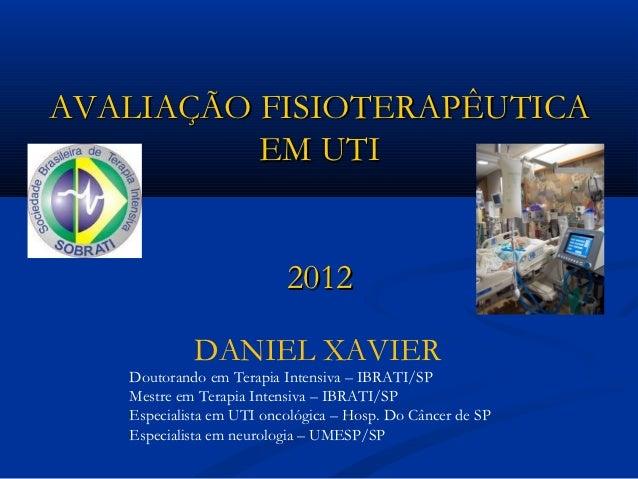 AVALIAÇÃO FISIOTERAPÊUTICA          EM UTI                          2012            DANIEL XAVIER   Doutorando em Terapia ...