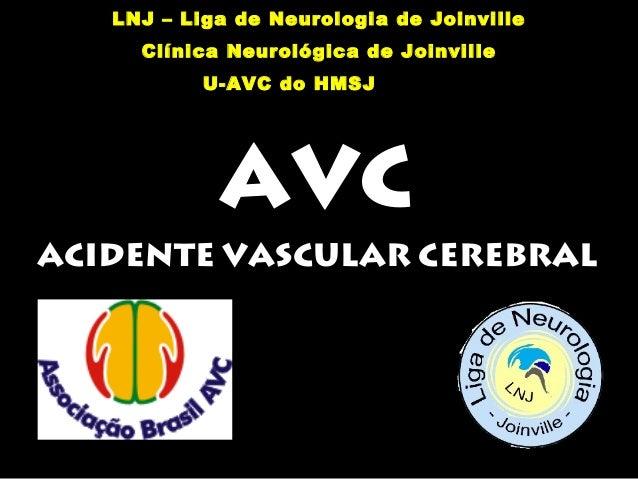 LNJ – Liga de Neurologia de Joinville  Clínica Neurológica de Joinville  U-AVC do HMSJ  AVC  ACIDENTE VASCULAR CEREBRAL