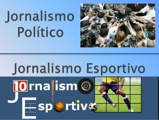  Não é uma área fácil de trabalhar, por conta da própria classe política  É uma editoria que lida com um público carrega...