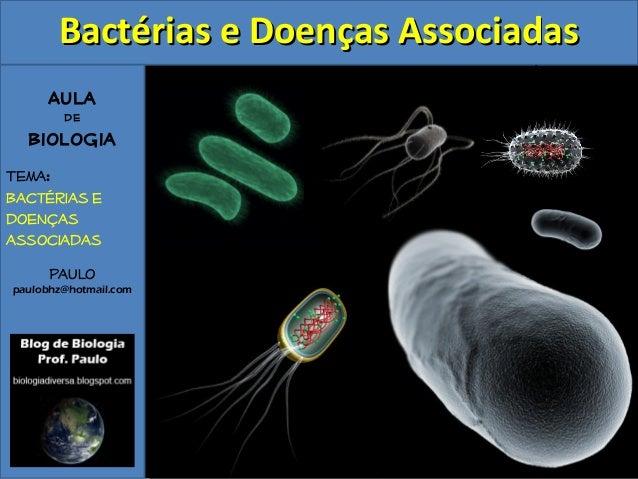 Aula de Biologia Tema: Bactérias e doenças associadas Paulo paulobhz@hotmail.com Bactérias e Doenças AssociadasBactérias e...