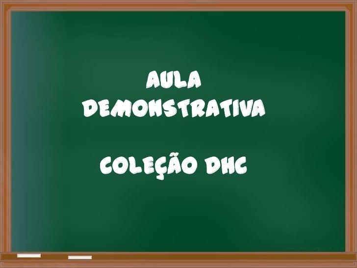 AULADEMONSTRATIVA COLEÇÃO DHC
