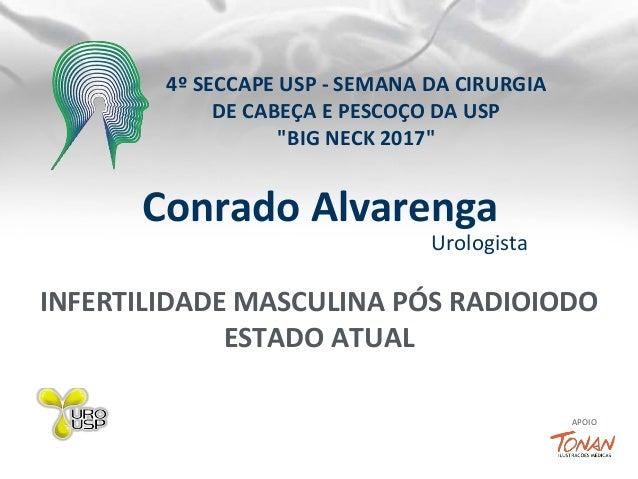 """Conrado Alvarenga Urologista APOIO 4º SECCAPE USP - SEMANA DA CIRURGIA DE CABEÇA E PESCOÇO DA USP """"BIG NECK 2017"""" INFERTIL..."""