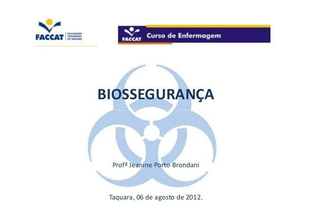 BIOSSEGURANÇA  Profª Jeanine Porto Brondani Taquara, 06 de agosto de 2012.