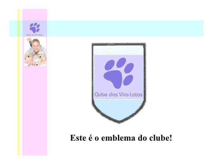 Este é o emblema do clube!