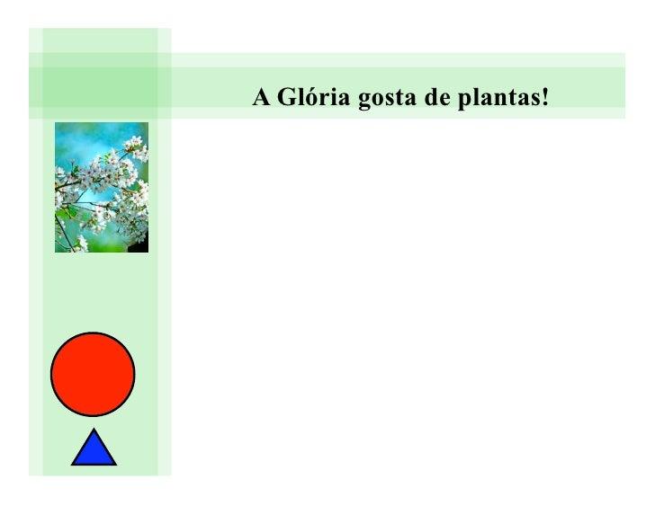 A Glória gosta de plantas!
