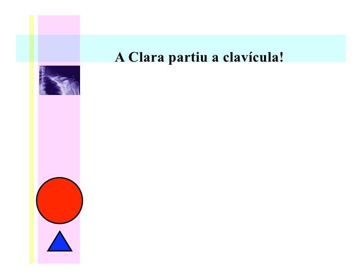 A Clara partiu a clavícula!