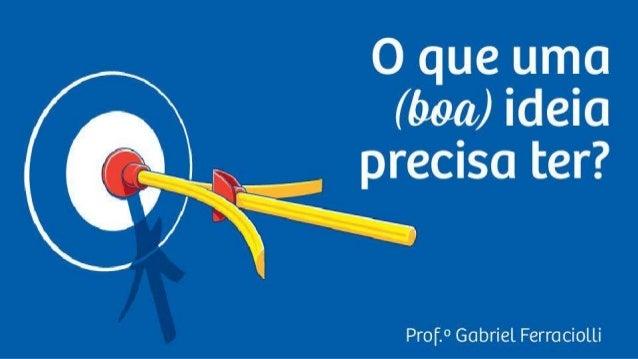 O que uma (boa) ideia precisa ter?           Prof?  Gabriel Ferrociolii