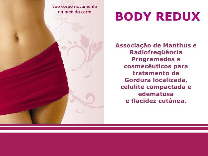 BODY REDUXAssociação de Manthus e    Radiofreqüência     Programados a  cosmecêuticos para      tratamento de  Gordura loc...