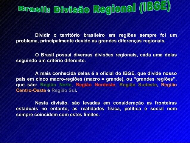 Dividir o território brasileiro em regiões sempre foi um problema, principalmente devido as grandes diferenças regionais. ...