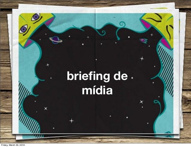 briefing de                            mídiaFriday, March 22, 2013