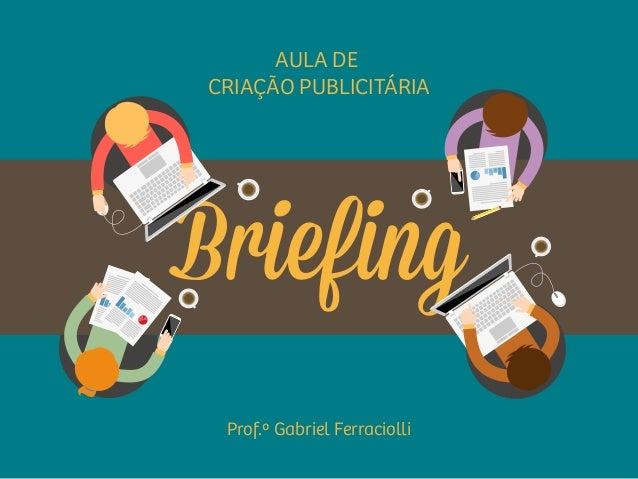 Briefing AULA DE CRIAÇÃO PUBLICITÁRIA Prof.º Gabriel Ferraciolli