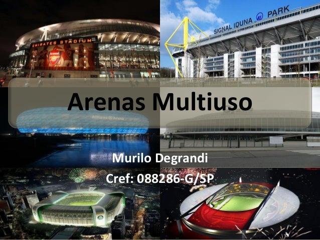 Arenas Multiuso    Murilo Degrandi   Cref: 088286-G/SP