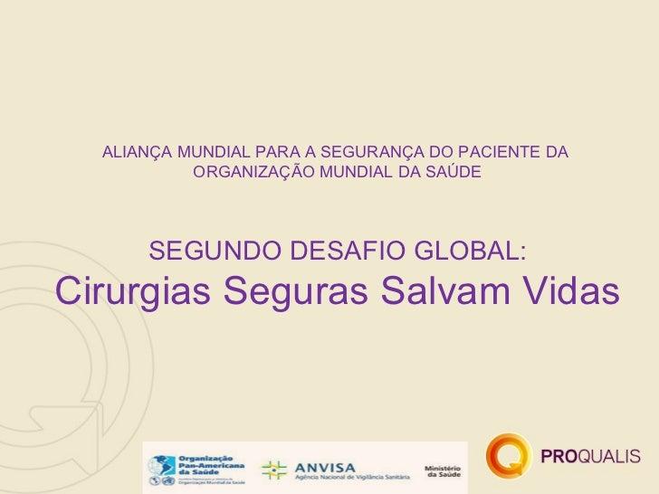 ALIANÇA MUNDIAL PARA A SEGURANÇA DO PACIENTE DA           ORGANIZAÇÃO MUNDIAL DA SAÚDE      SEGUNDO DESAFIO GLOBAL:Cirurgi...