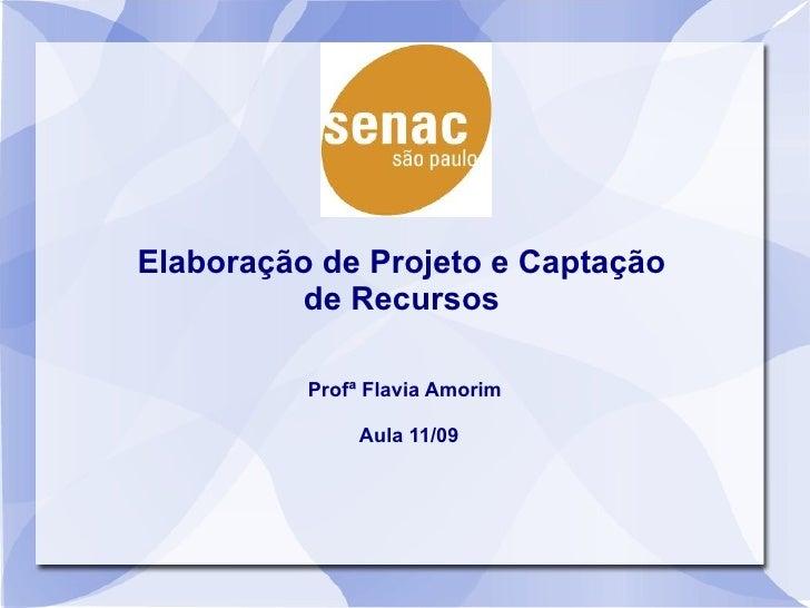 Elaboração de Projeto e Captação           de Recursos            Profª Flavia Amorim                 Aula 11/09