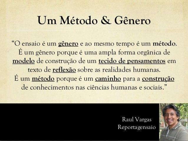 """Um Método & Gênero """"O ensaio é um gênero e ao mesmo tempo é um método. É um gênero porque é uma ampla forma orgânica de mo..."""