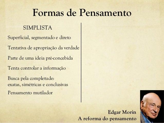Formas de Pensamento SIMPLISTA Superficial, segmentado e direto Tentativa de apropriação da verdade Parte de uma ideia pré...